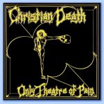 Christian Death's Only Theatre Of Pain album cover