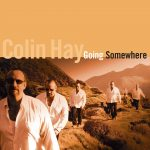 Spins: Colin Hay • Going Somewhere – 20th Anniversary Reissue